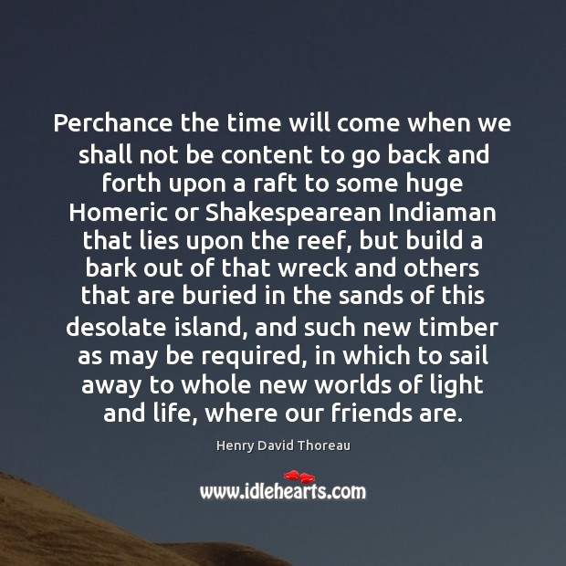 Perchance the time will come when we shall not be content to Henry David Thoreau Picture Quote