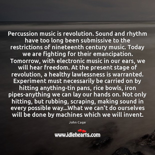 Percussion music is revolution. Sound and rhythm have too long been submissive Image