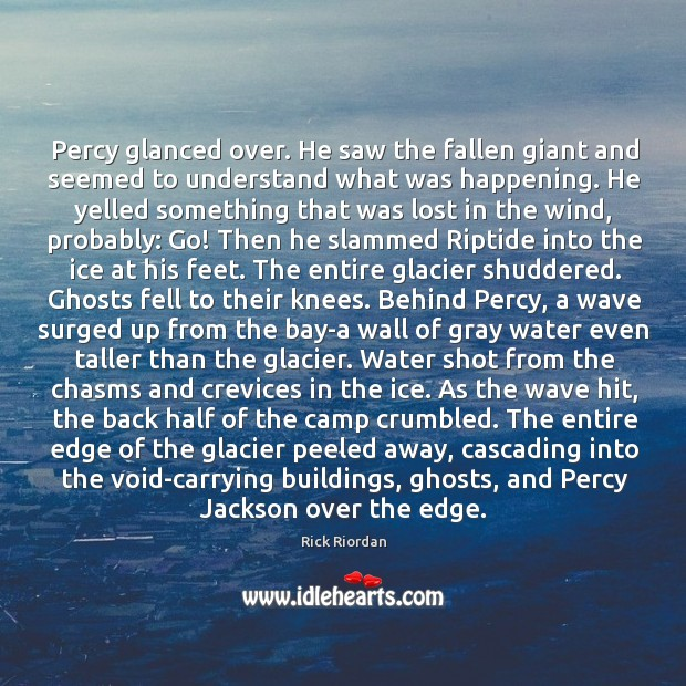 Percy glanced over. He saw the fallen giant and seemed to understand Rick Riordan Picture Quote