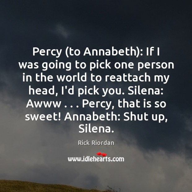 Percy (to Annabeth): If I was going to pick one person in Rick Riordan Picture Quote