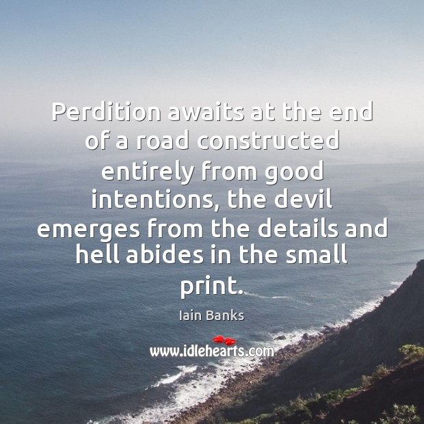 Perdition awaits at the end of a road constructed entirely from good Good Intentions Quotes Image