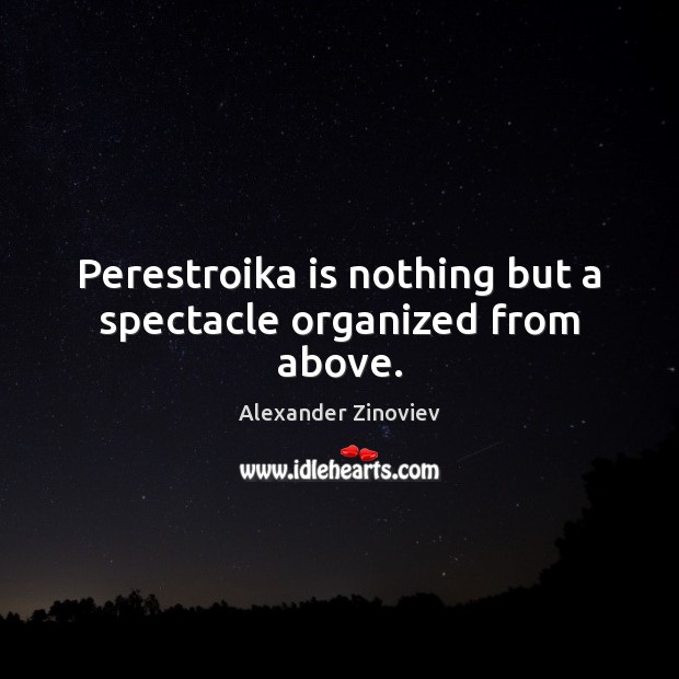 Image, Perestroika is nothing but a spectacle organized from above.