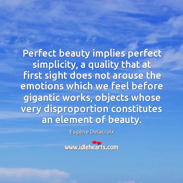Perfect beauty implies perfect simplicity, a quality that at first sight does Eugène Delacroix Picture Quote