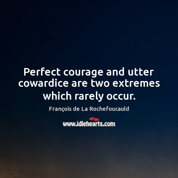 Image, Perfect courage and utter cowardice are two extremes which rarely occur.