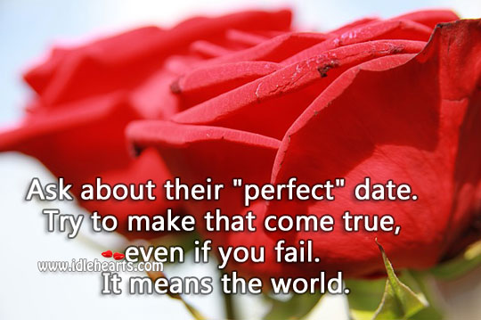 Try to make their 'perfect' date come true. Image