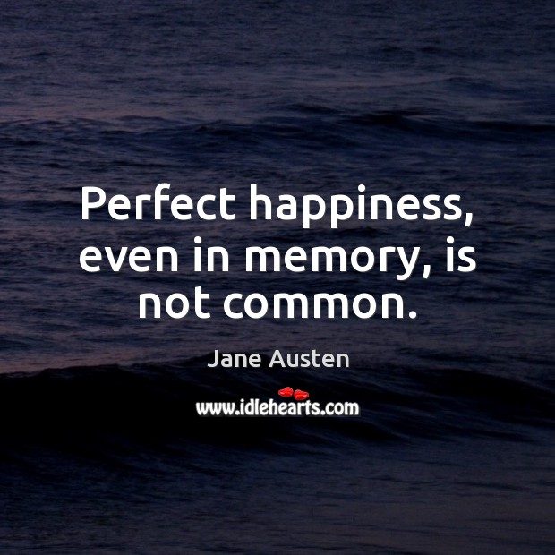 Perfect happiness, even in memory, is not common. Image