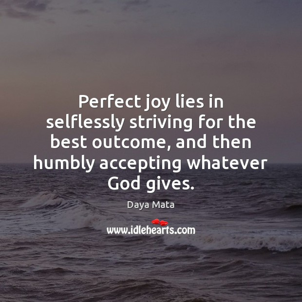 Perfect joy lies in selflessly striving for the best outcome, and then Image