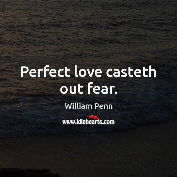 Image, Perfect love casteth out fear.