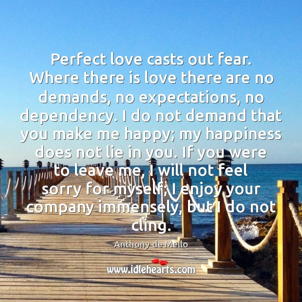 Perfect love casts out fear. Where there is love there are no Anthony de Mello Picture Quote
