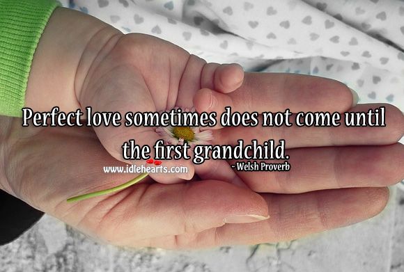 Image, Perfect love sometimes does not come until the first grandchild.
