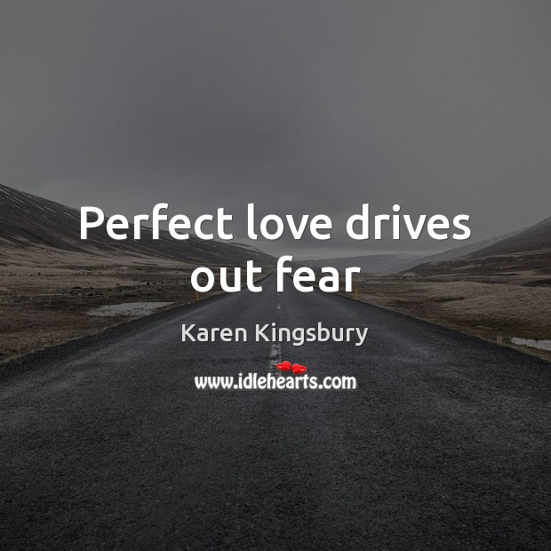 Image, Perfect love drives out fear