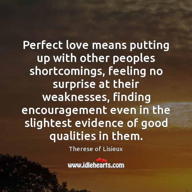 Image, Perfect love means putting up with other peoples shortcomings, feeling no surprise
