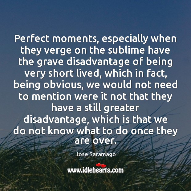 Perfect moments, especially when they verge on the sublime have the grave Image