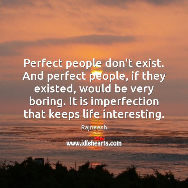 Perfect people don't exist. And perfect people, if they existed, would be Image