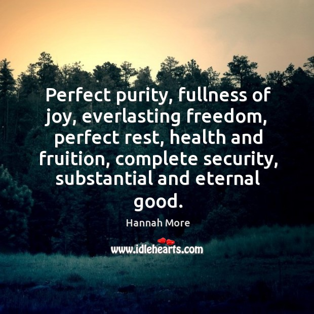 Perfect purity, fullness of joy, everlasting freedom, perfect rest, health and fruition, Image