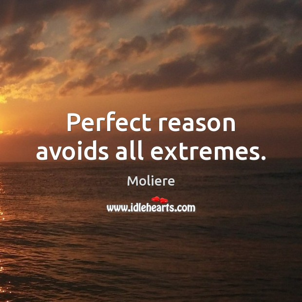 Perfect reason avoids all extremes. Image