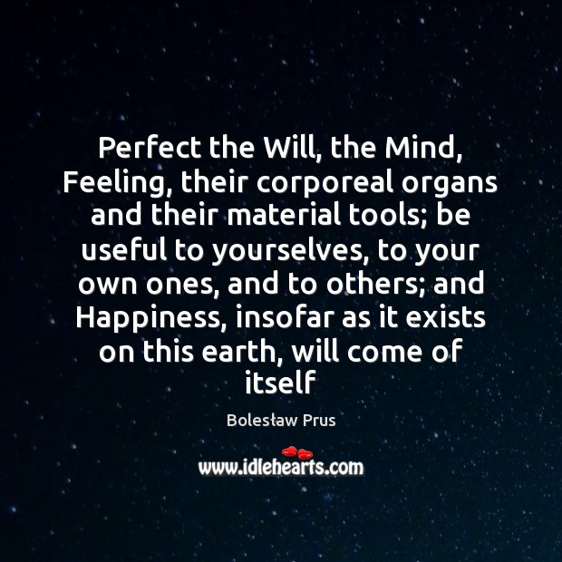 Image, Perfect the Will, the Mind, Feeling, their corporeal organs and their material