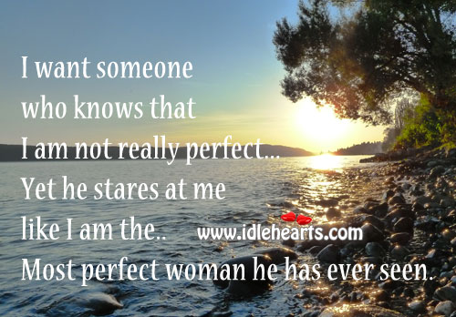 I Want Someone Who Knows That I Am Not Really Perfect