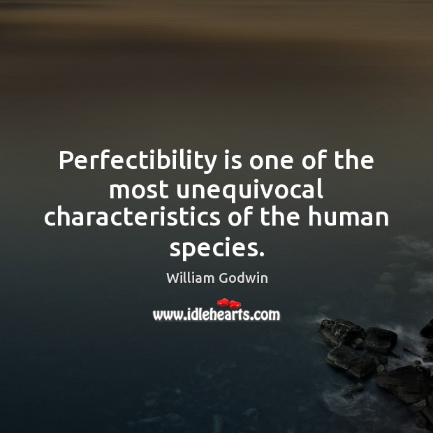 Perfectibility is one of the most unequivocal characteristics of the human species. Image