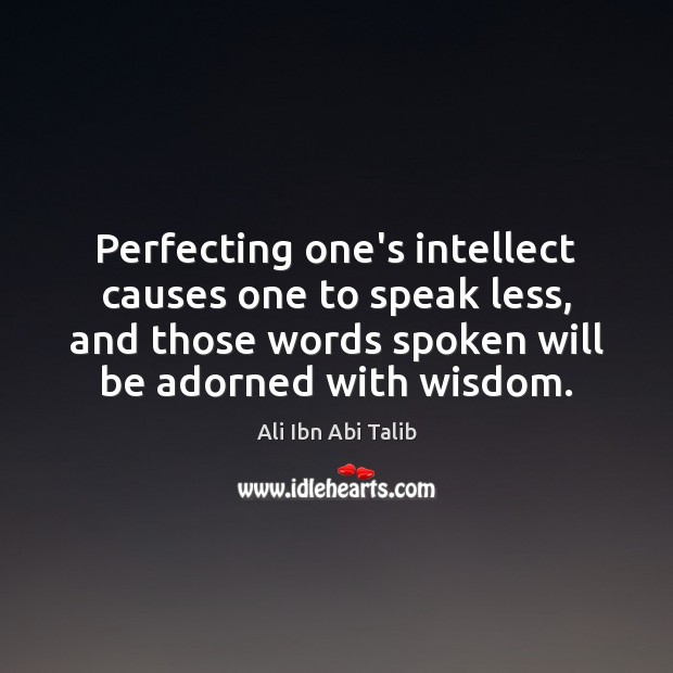 Perfecting one's intellect causes one to speak less, and those words spoken Ali Ibn Abi Talib Picture Quote