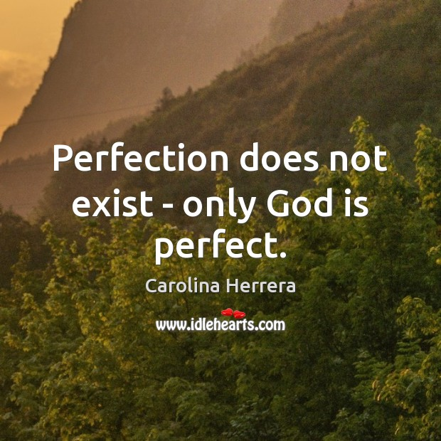 Perfection does not exist – only God is perfect. Image