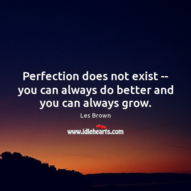 Image, Perfection does not exist — you can always do better and you can always grow.