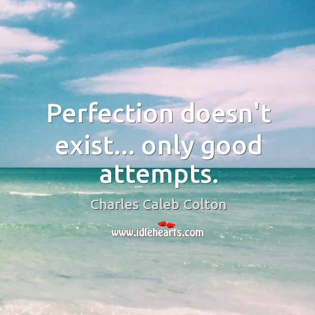 Perfection doesn't exist… only good attempts. Image