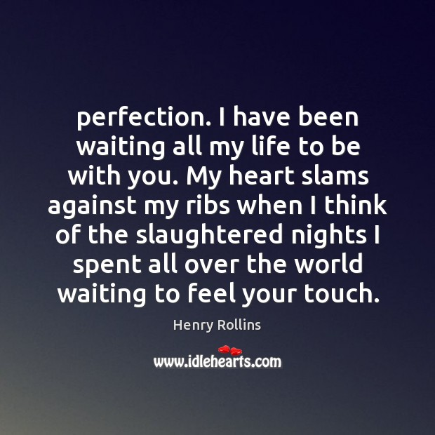 Perfection. I have been waiting all my life to be with you. Image