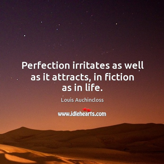 Perfection irritates as well as it attracts, in fiction as in life. Image