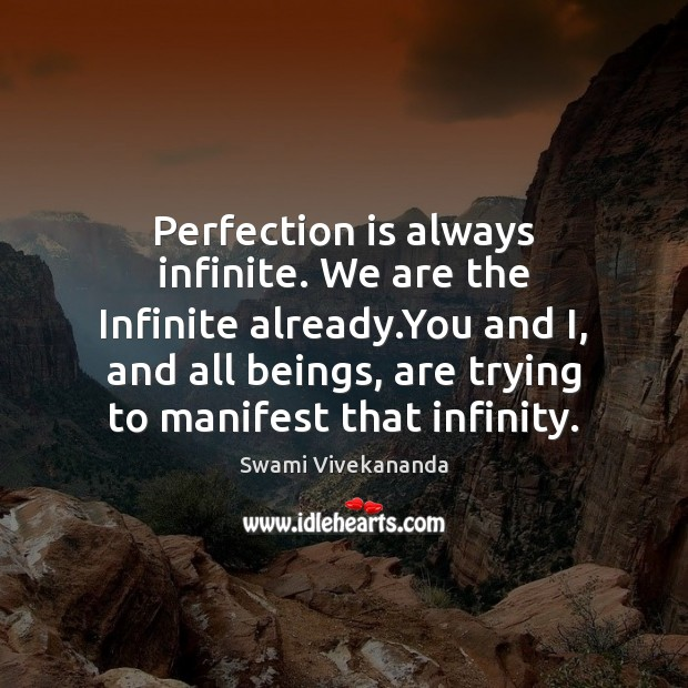 Perfection is always infinite. We are the Infinite already.You and I, Perfection Quotes Image