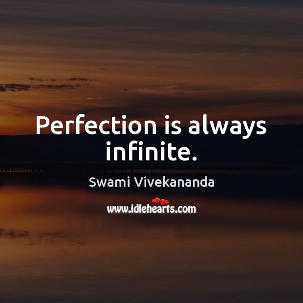 Perfection is always infinite. Perfection Quotes Image
