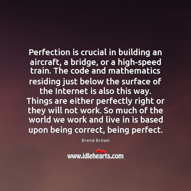 Image, Perfection is crucial in building an aircraft, a bridge, or a high-speed