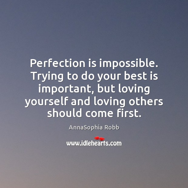 Perfection is impossible. Trying to do your best is important, but loving Image