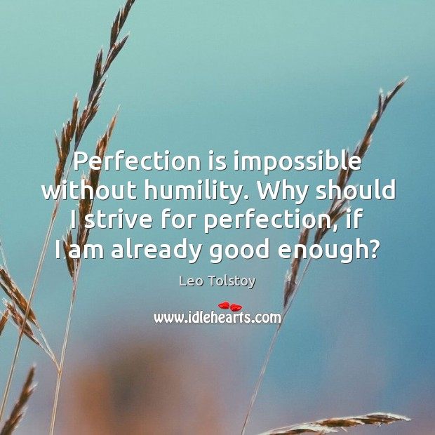 Perfection is impossible without humility. Why should I strive for perfection, if Perfection Quotes Image