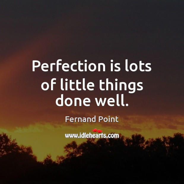 Perfection is lots of little things done well. Perfection Quotes Image