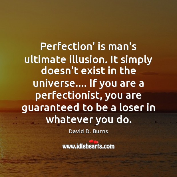 Perfection' is man's ultimate illusion. It simply doesn't exist in the universe…. Image