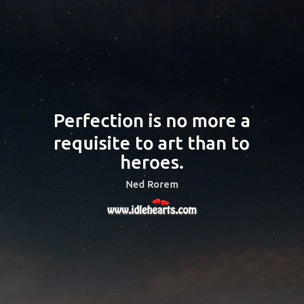 Perfection is no more a requisite to art than to heroes. Perfection Quotes Image