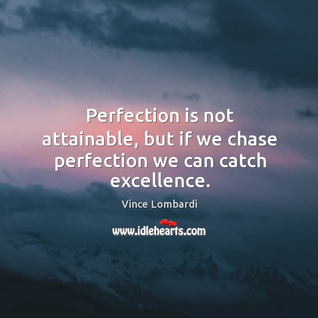 Image, Perfection is not attainable, but if we chase perfection we can catch excellence.