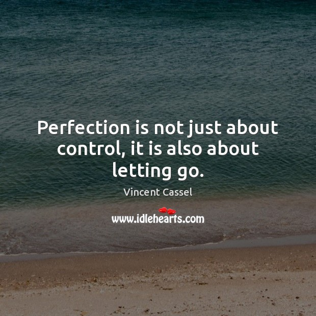 Image, Perfection is not just about control, it is also about letting go.