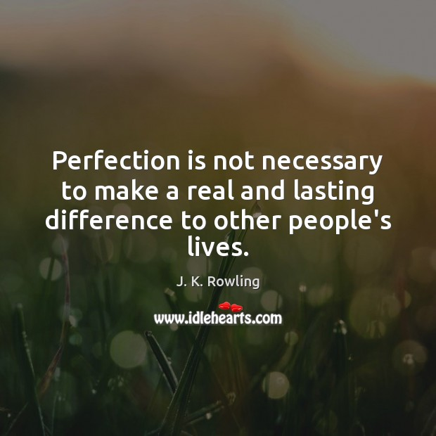 Perfection is not necessary to make a real and lasting difference to other people's lives. Perfection Quotes Image