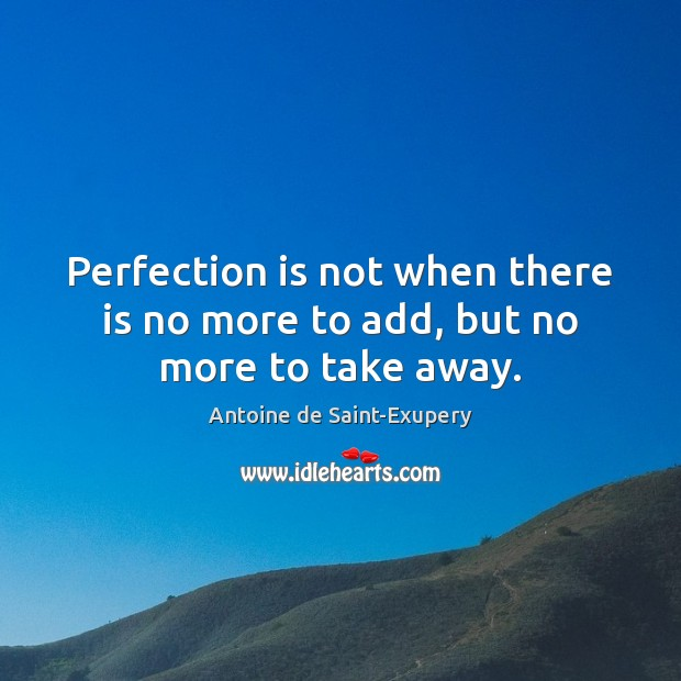 Perfection is not when there is no more to add, but no more to take away. Perfection Quotes Image