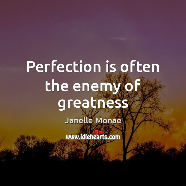 Perfection is often the enemy of greatness Perfection Quotes Image