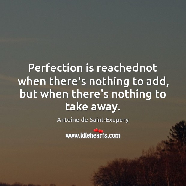 Perfection is reachednot when there's nothing to add, but when there's nothing Perfection Quotes Image