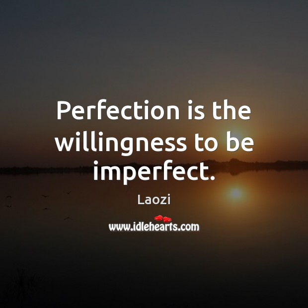 Image, Perfection is the willingness to be imperfect.
