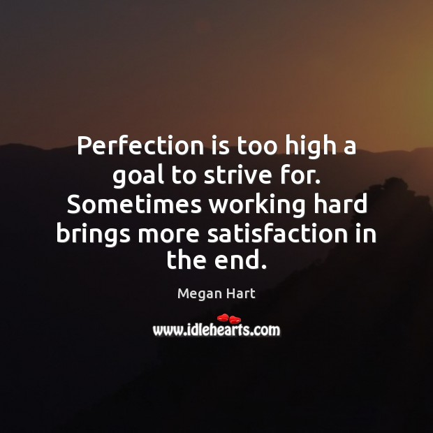Perfection is too high a goal to strive for. Sometimes working hard Perfection Quotes Image