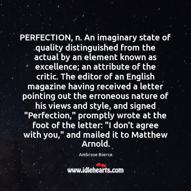PERFECTION, n. An imaginary state of quality distinguished from the actual by Ambrose Bierce Picture Quote