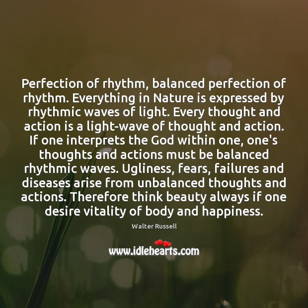 Perfection of rhythm, balanced perfection of rhythm. Everything in Nature is expressed Walter Russell Picture Quote