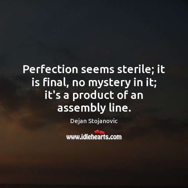Perfection seems sterile; it is final, no mystery in it; it's a Image