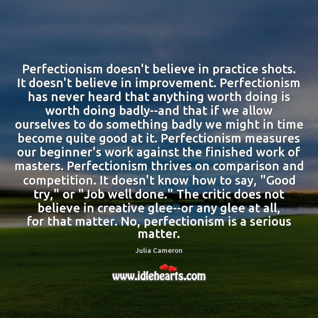 Image, Perfectionism doesn't believe in practice shots. It doesn't believe in improvement. Perfectionism
