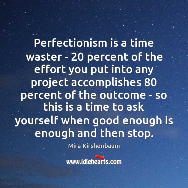 Perfectionism is a time waster – 20 percent of the effort you put Image